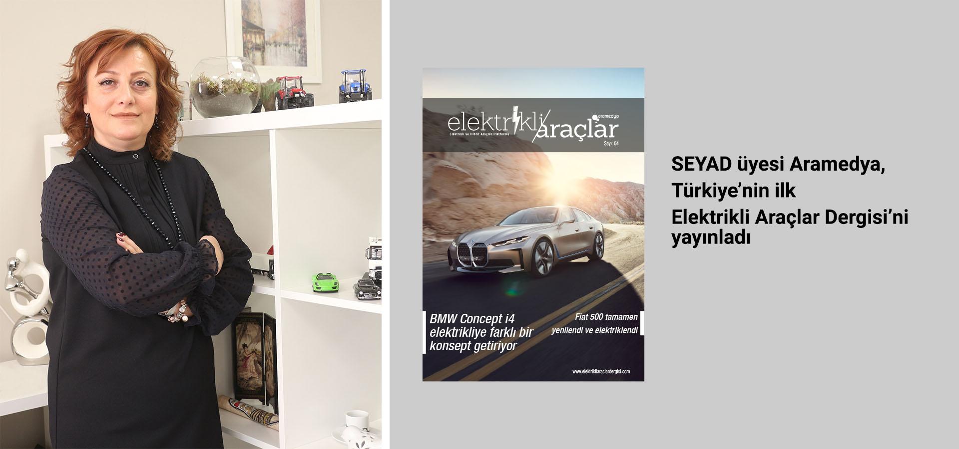 SEYAD üyesi Aramedya, Türkiye'nin ilk Elektrikli Araçlar Dergisi'ni yayınladı